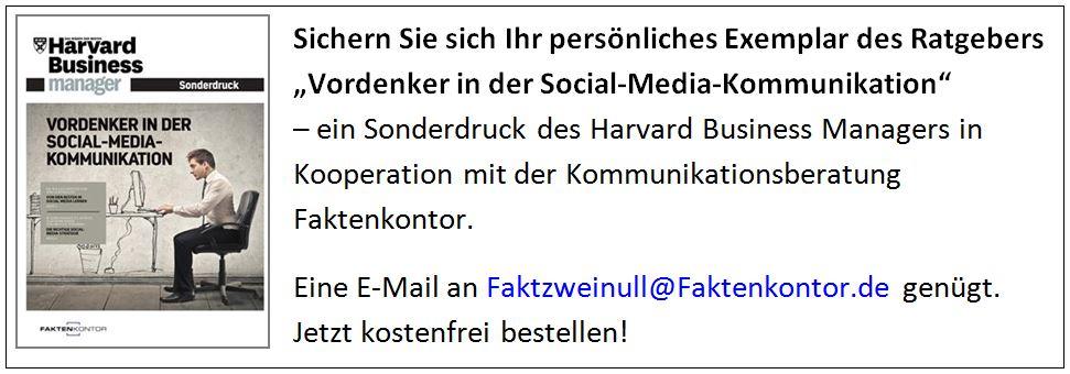 """Sichern Sie sich Ihr persönliches Exemplar des Ratgebers """"Vordenker in der Social-Media-Kommunikation"""" – ein Sonderdruck des Harvard Business Managers in Kooperation mit der Kommunikationsberatung Faktenkontor. Eine E-Mail an Faktzweinull@Faktenkontor.de genügt. Jetzt kostenfrei bestellen!"""