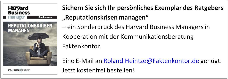 """Sichern Sie sich Ihr persönliches Exemplar des Ratgebers """"Reputationskrisen managen"""" – ein Sonderdruck des Harvard Business Managers in Kooperation mit der Kommunikationsberatung Faktenkontor. Eine E-Mail an Roland.Heintze@Faktenkontor.de genügt. Jetzt kostenfrei bestellen!"""