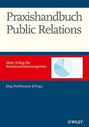 Praxishandbuch Public Relations: Mehr Erfolg für Kommunkationsexperten