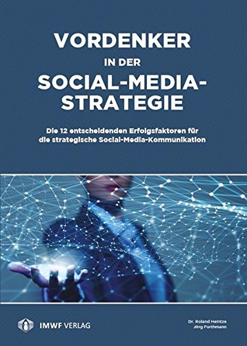 Vordenker in der Social-Media-Strategie: Die 12 entscheidenden Erfolgsfaktoren für die strategische Social-Media-Kommunikation