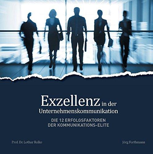 Exzellenz in der Unternehmenskommunikation Die 12 Erfolgsfaktoren der Kommunikations-Elite