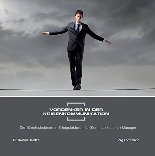 Vordenker in der Krisenkommunikation: Die 10 entscheidenden Erfolgsfaktoren für (Kommunikations-) Manager