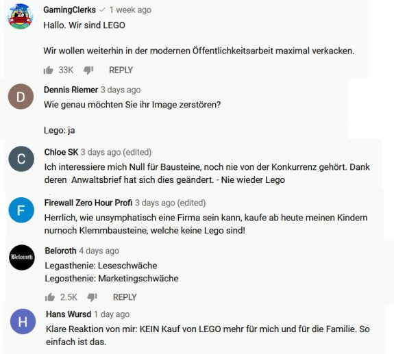 """Screenshots YouTube-Kommentare """"Hallo. Wir sind LEGO Wir wollen weiterhin in der modernen Öffentlichkeitsarbeit maximal verkacken."""" - """"Wie genau möchten Sie ihr Image zerstören? Lego: ja"""" - """"noch nie von der Konkurrenz gehört. Dank deren Anwaltsbrief hat sich dies geändert."""" - """"Herrlich, wie unsymphatisch eine Firma sein kann, kaufe ab heute meinen Kindern nurnoch Klemmbausteine, welche keine Lego sind!"""" - """"Legasthenie: Leseschwäche [/] Legosthenie: Marketingschwäche"""" - """"Klare Reaktion von mir: KEIN Kauf von LEGO mehr für mich und für die Familie. So einfach ist das."""""""